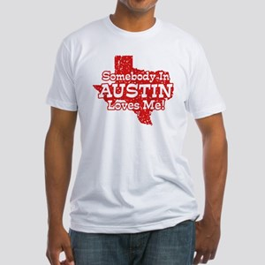 Somebody In Austin Loves Me Fitted T-Shirt