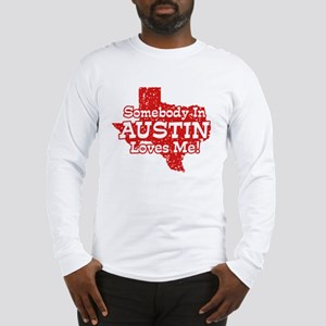 Somebody In Austin Loves Me Long Sleeve T-Shirt