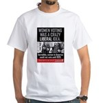 His White T-Shirt -Women voting:crazy liberal idea