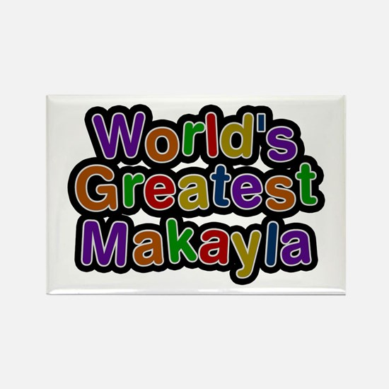 World's Greatest Makayla Rectangle Magnet