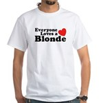 Everyone Loves a Blonde White T-Shirt