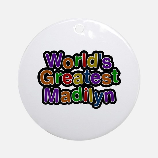 World's Greatest Madilyn Round Ornament