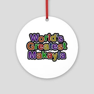 World's Greatest Makayla Round Ornament