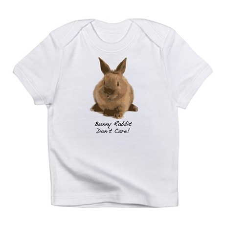 Bunny Rabbit Don't Care! Infant T-Shirt