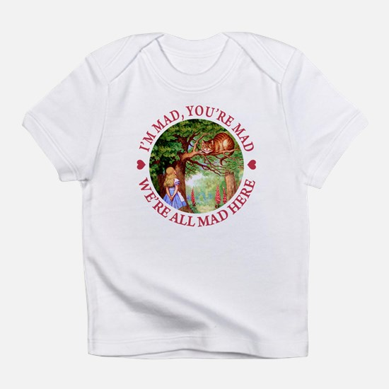 WE'RE ALL MAD HERE Infant T-Shirt