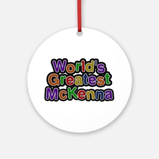 World's Greatest McKenna Round Ornament