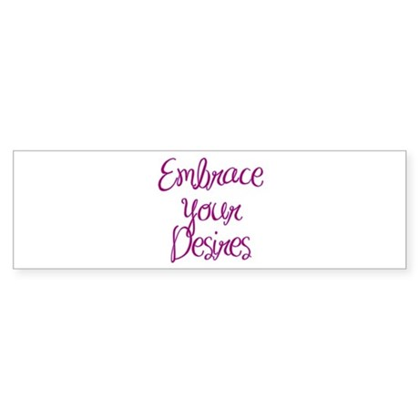 Embrace Your Desires Sticker (Bumper) by DeluciousDesigns