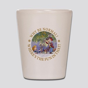 MAD HATTER - WHY BE NORMAL? Shot Glass