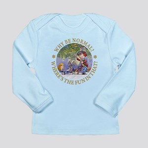 MAD HATTER - WHY BE NORMAL? Long Sleeve Infant T-S
