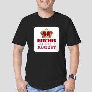 Bitches are Born in August T-Shirt