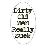 Dirty Old Men Really Suck Sticker (Oval)