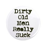 "Dirty Old Men Really Suck 3.5"" Button"