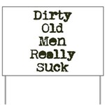 Dirty Old Men Really Suck Yard Sign