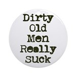 Dirty Old Men Really Suck Ornament (Round)