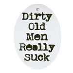 Dirty Old Men Really Suck Ornament (Oval)