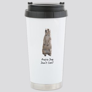 Prairie Dog Don't Care! Stainless Steel Travel Mug