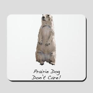 Prairie Dog Don't Care! Mousepad
