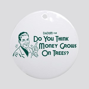 Dadism - Do You Think Money Grows On Trees? Orname