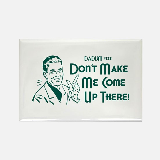 Dadism - Don't Make Me Come Up There Rectangle Mag