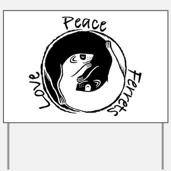 Peace, Love & Ferrets Yard Sign