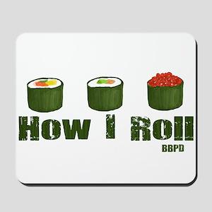 How I Roll (sushi) Mousepad