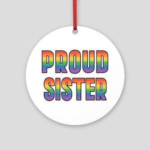GLBT Rainbow Proud Sister Ornament (Round)