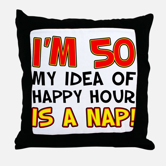 I'm 50 Happy Hour Nap Throw Pillow