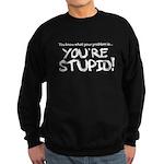 You're Stupid Sweatshirt (dark)