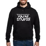 You're Stupid Hoodie (dark)