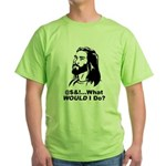 @$!&...What WOULD I Do? Green T-Shirt