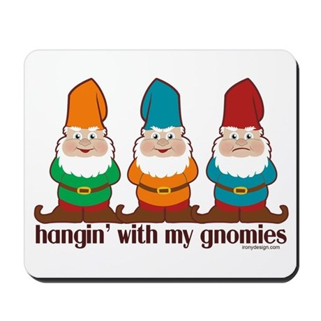 Hangin' With My Gnomies Mousepad
