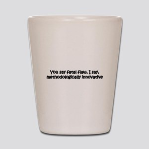 You say fatal flaw Shot Glass