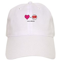 Love Or Shut Up Baseball Cap