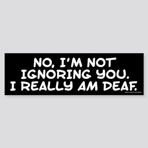 Really Am Deaf Sticker (Bumper)