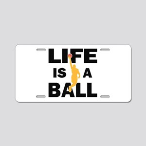 Life Is A Ball Basketball Aluminum License Plate