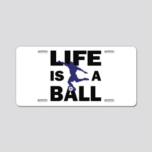 Life Is A Ball Soccer Aluminum License Plate