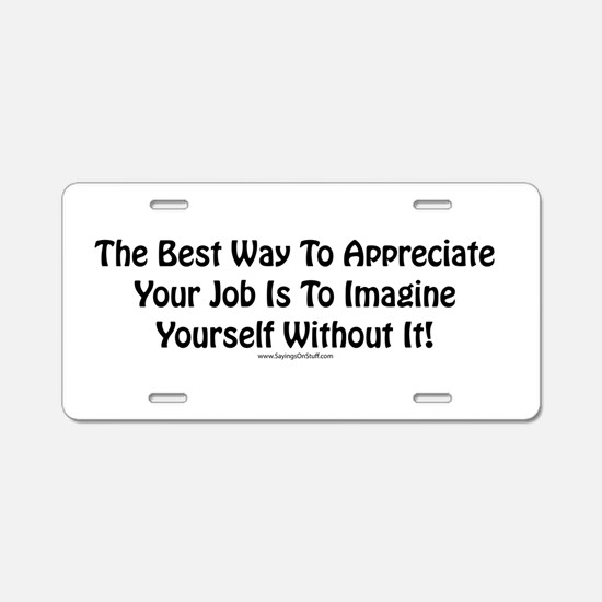 Appreciate your job Aluminum License Plate