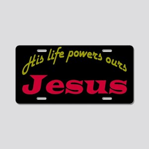 His Life Powers Ours Aluminum License Plate