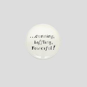 Cunning, baffling, powerful! Mini Button