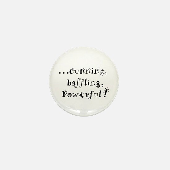 Cunning, baffling, powerful! Mini Button