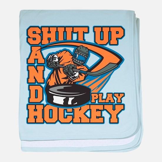 Shut Up and Play Hockey baby blanket