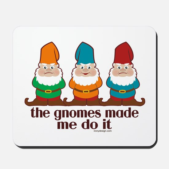The Gnomes Made Me Do It Mousepad