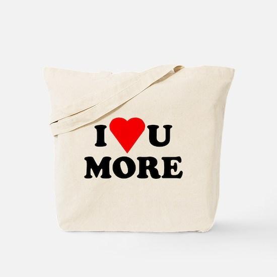I Love You More shirt Tote Bag