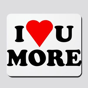 I Love You More shirt Mousepad
