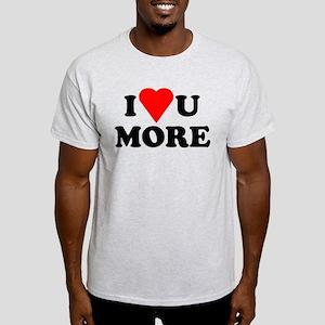 I Love You More shirt Light T-Shirt