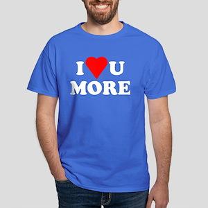 I Love You More shirt Dark T-Shirt