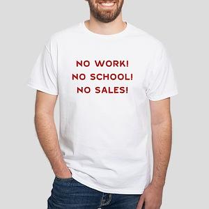 NO WORK! NO SCHOOL! NO SALES! White T-Shirt