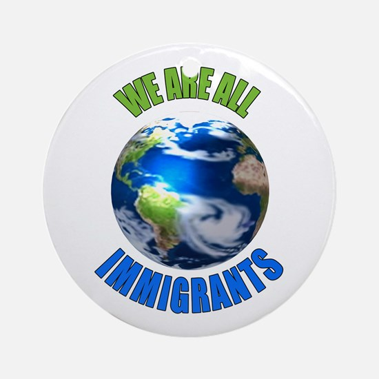 We Are All Immigrants Ornament (Round)
