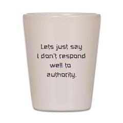 Don't Respond Well Shot Glass