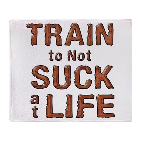 Train to not Suck at Life Throw Blanket